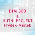 Začátky s BIM 360 v HUTNÍM PROJEKTU Frýdek-Místek